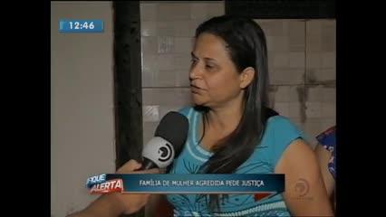 Família de mulher agredida pelo marido cobra justiça