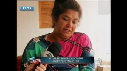 Mulher faz apelo para encontrar marido sequestrado hoje