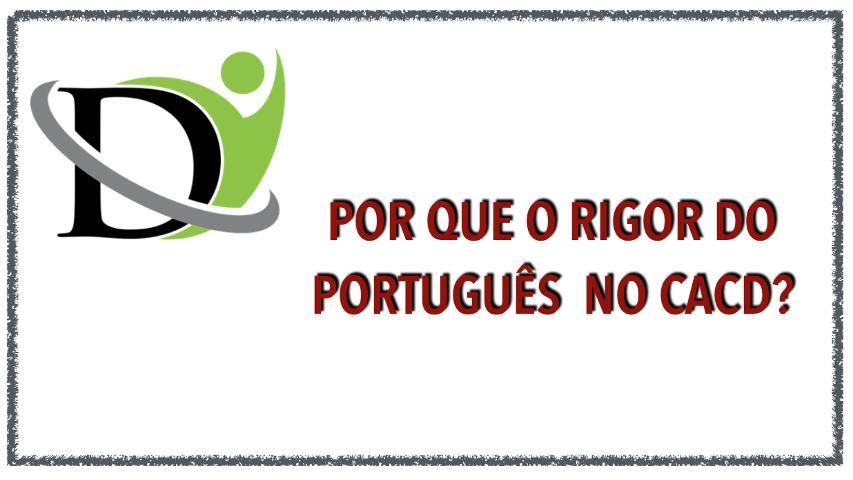Por que o rigor do português no CACD?