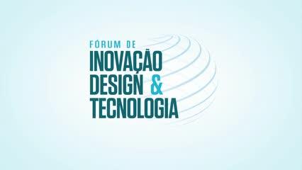 FÓRUM DE INOVAÇÃO DESIGN & TECNOLOGIA