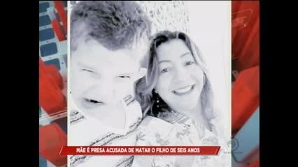 Mãe é presa acusada de matar o filho de seis anos