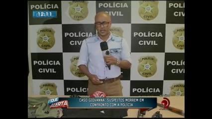 Caso Giovanna: Suspeitos de cometer o crime morreram em confronto com a polícia
