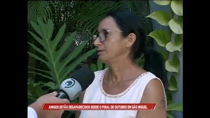 Amigos estão desaparecidos desde o final de outubro em São Miguel dos Campos