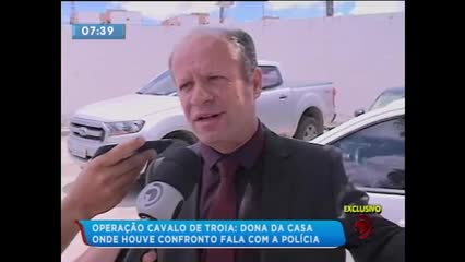 Dona da casa onde ocorreu Operação Cavalo de Tróia falou com a polícia