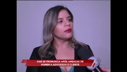 OAB se pronuncia após ameaças de homem a advogada e cliente