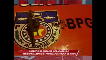 Suspeito de ameaçar moradores do Residencial Maceió I morreu após troca de tiros