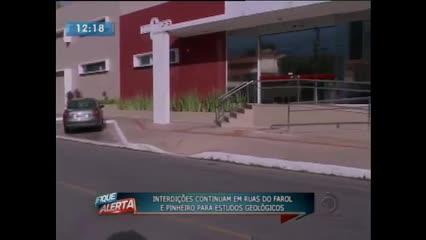 Interdições continuam em ruas do Farol e Pinheiro para estudos geológicos
