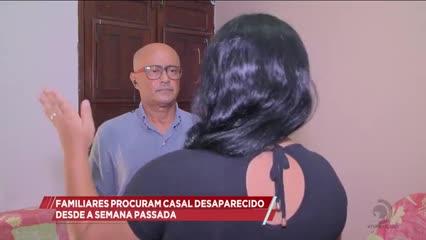 Familiares procuram casal desaparecido desde a semana passada