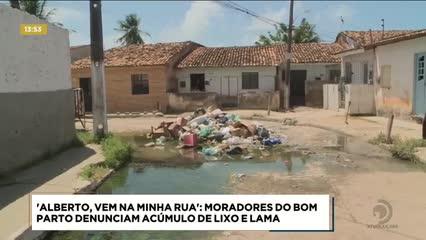 Alberto, Vem na Minha Rua: moradores do Bom Parto denunciam acúmulo de lixo e lama