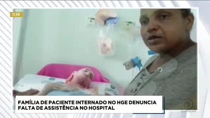 Família de paciente internado no HGE denuncia falta de assistência no hospital