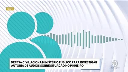 Defesa Civil aciona MP para investigar autoria de áudios sobre situação no Pinheiro