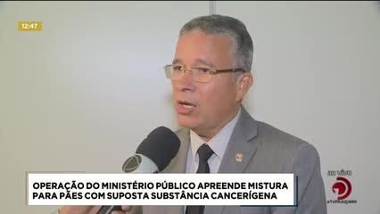 Operação do MP apreendeu mistura para pães com suposta substância cancerígena