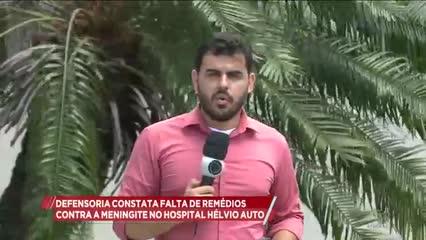 Defensoria constata falta de remédios contra a meningite no hospital Hélvio Auto