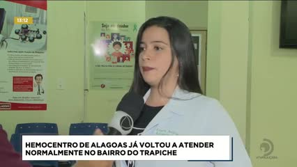 Hemocentro de Alagoas já voltou a atender normalmente no Trapiche