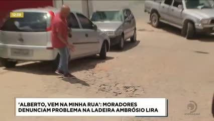 Alberto, Vem na Minha Rua:  moradores denunciam problema na Ladeira Ambrósio Lira