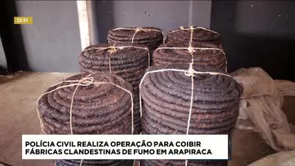Polícia Civil realiza operação para coibir fábricas clandestinas de fumo em Arapiraca
