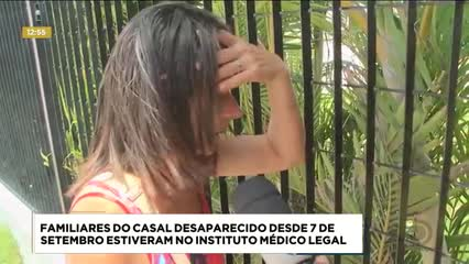 Familiares do casal desaparecido desde 7 de setembro estiveram no Instituto Médico Legal