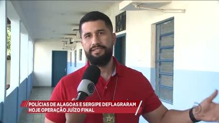 Policiais de Alagoas e Sergipe deflagraram hoje operação ''Juízo Final''