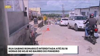Rua Sabino Romariz é interditada até às 18 horas de hoje no bairro do Pinheiro