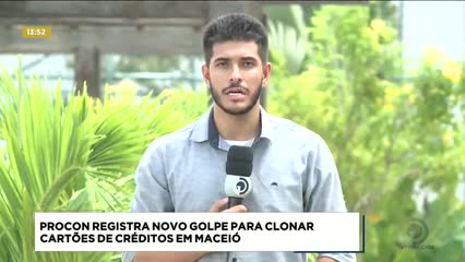 PROCON registra novo golpe para clonar cartões de créditos em Maceió