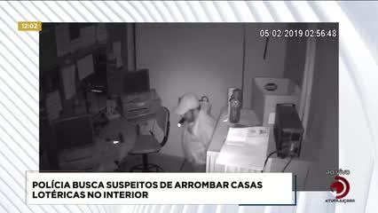 Polícia busca suspeitos de arrombar Casas Lotéricas no interior