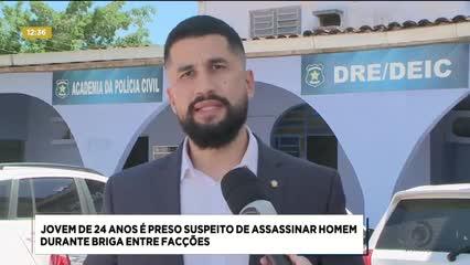 Jovem de 24 anos foi preso suspeito de assassinar homem durante briga entre facções