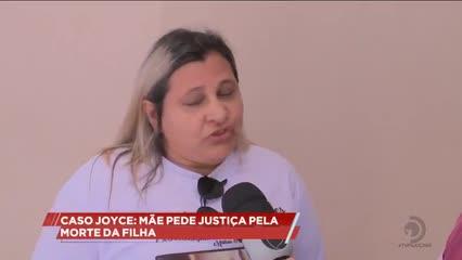 Caso Joyce: mãe pede justiça pela morte da filha ocorrida em fevereiro