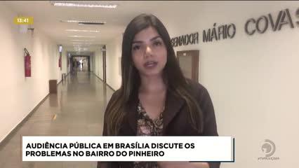 Audiência pública em Brasília discute os problemas no Pinheiro