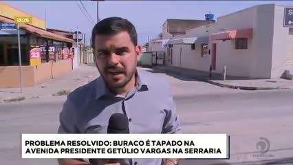 Problema Resolvido: buraco foi tapado na Av. Presidente Getúlio Vargas, na Serraria