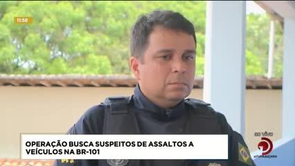 Operação busca suspeitos de assaltos a veículos na BR-101