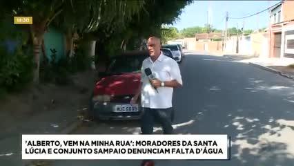 'Alberto, Vem na Minha Rua': moradores da Santa Lúcia e Conj. João Sampaio denunciam falta d'água