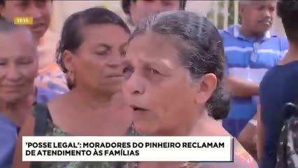 'Posse Legal': moradores do Pinheiro reclamam de atendimento às famílias