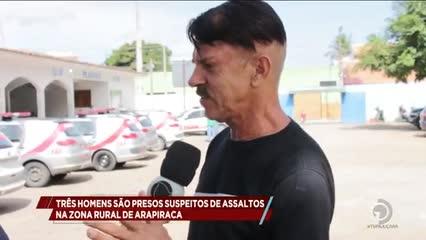 Três homens são presos suspeitos de assaltos na Zona Rural de Arapiraca