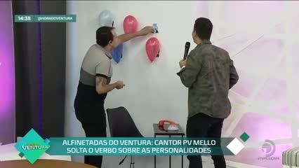 Alfinetadas do Ventura: cantor PV Mello solta o verbo sobre as personalidades  - Bloco 02