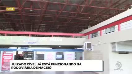 Juizado Cível já está funcionando na rodoviária de Maceió