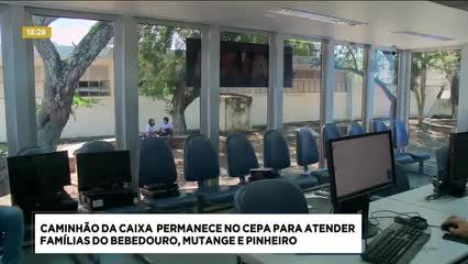 Caminhão da Caixa permanece  no CEPA para atender famílias do Bebedouro, Mutange e Pinheiro