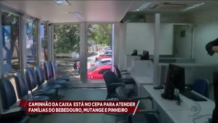 Caminhão da Caixa está no CEPA  para atender famílias do Bebedouro, Mutange e Pinheiro