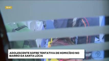 Adolescente sofreu tentativa de homicídio no bairro da Santa Lúcia
