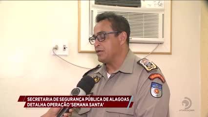 Secretaria de Segurança Pública de AL detalha Operação Semana Santa