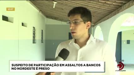 Suspeito de participação em assaltos a bancos no Nordeste foi preso
