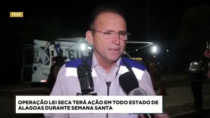Operação Lei Seca terá ação em todo estado de Alagoas durante a Semana Santa