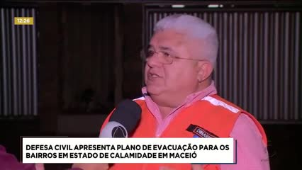 Defesa Civil apresentou Plano de Evacuação para os bairros em estado de calamidade em Maceió