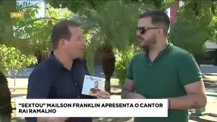 'Sextou': Mailson Franklin apresenta o cantor Raí Ramalho