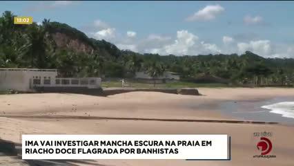 IMA vai investigar mancha escura na praia de Riacho Doce
