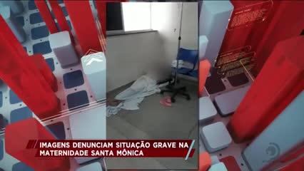 Imagens denunciam situação grave na Maternidade Santa Mônica