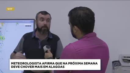 Meteorologista afirma que na próxima semana deve chover mais em Alagoas