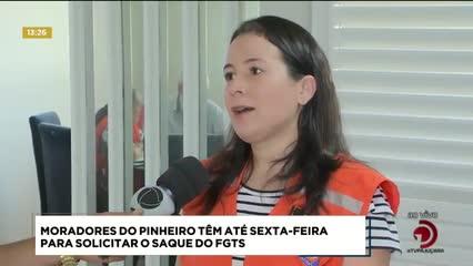 Moradores do Pinheiro têm até sexta-feira para solicitar o saque do FGTS