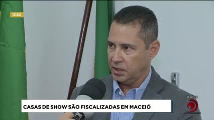 Casas de show são fiscalizadas em Maceió