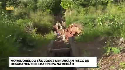 Moradores do São Jorge denunciam risco de desabamento de barreira na região