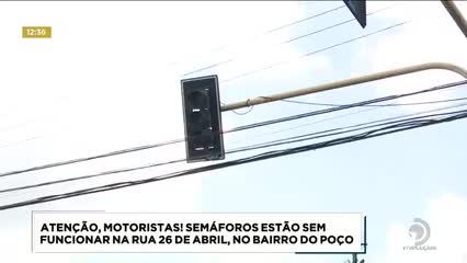 Semáforos estão sem funcionar na Rua 26 de Abril, no bairro do Poço